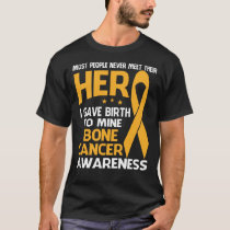 BONE Cancer Shirt, Some people never meet their he T-Shirt