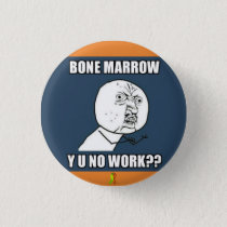 BONE MARROW Y U NO WORK Button