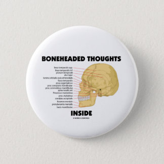 Boneheaded Thoughts Inside (Anatomy Humor) Pinback Button