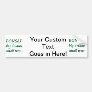 Bonsai , Big Dreams Small Trees Design Bumper Stickers