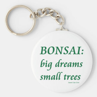 Bonsai , Big Dreams Small Trees Design Keychain