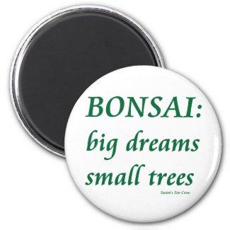 Bonsai , Big Dreams Small Trees Design magnet