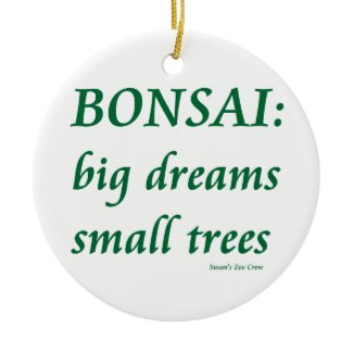 Bonsai , Big Dreams Small Trees Design ornament
