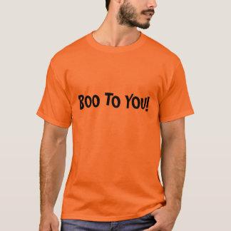 BOO TO YOU! T-Shirt