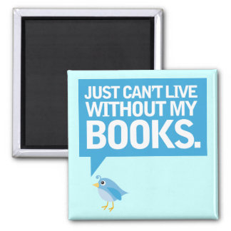 Book Bird Just Can't Live Without My Books Gift Magnets
