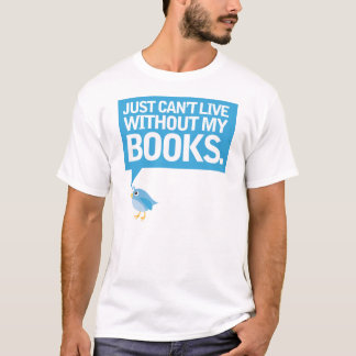 Book Bird Just Can't Live Without My Books Gift T-Shirt