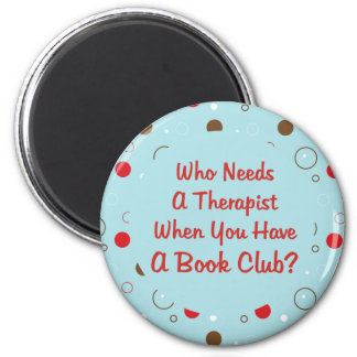 book club fun who needs a therapist 2 inch round magnet