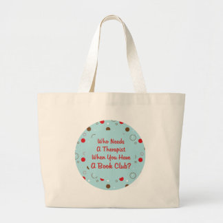book club fun who needs a therapist large tote bag