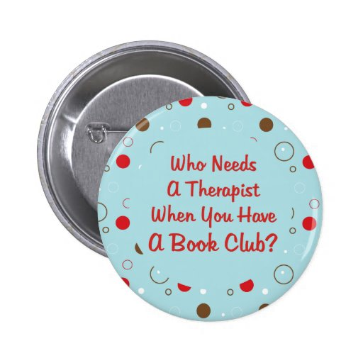 book club fun who needs a therapist pinback button