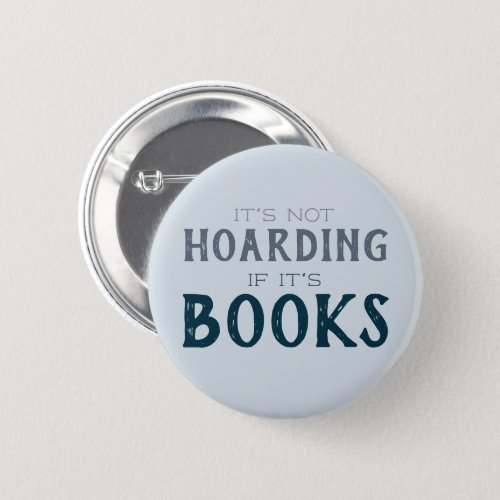 Book Lover Funny Hoarding Books Reading Nerd Pinback Button