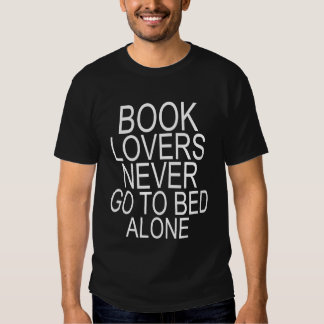 Book lovers never go to bed alone T-Shirts