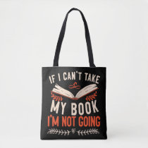 Book Reading If I Can't Take My Book I'm Not Going Tote Bag