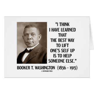 Booker T Washington Best Way Lift One s Self Up Cards