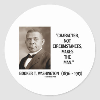 Booker T. Washington Character Not Circumstances Classic Round Sticker