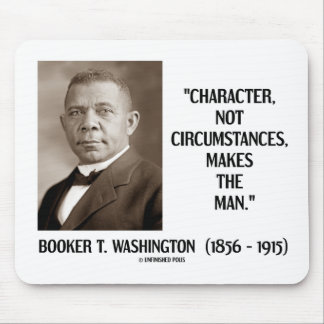 Booker T. Washington Character Not Circumstances Mouse Pad