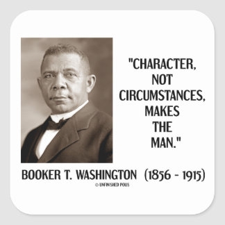 Booker T. Washington Character Not Circumstances Square Sticker