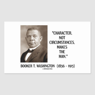 Booker T. Washington Character Not Circumstances Rectangle Stickers