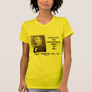 Booker T. Washington Character Not Circumstances T Shirt