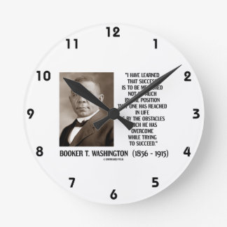 Booker T. Washington Obstacles Overcome Succeed Round Clock