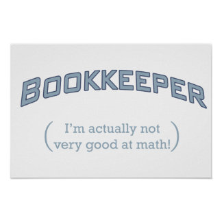 Bookkeeper - I'm actually not very good at math! Poster