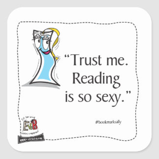 """BookMark Sally 'Trust me. Reading is sexy."""" Square Sticker"""
