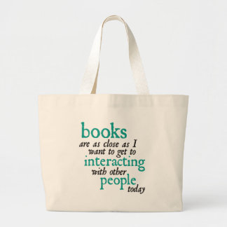 Books are as Close as I Want to get to Interacting Large Tote Bag