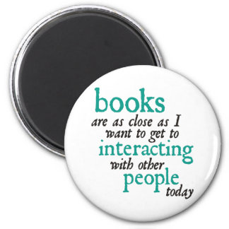 Books are as Close as I Want to get to Interacting Magnet