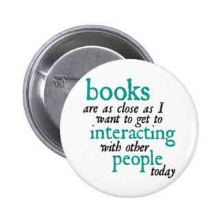 Books are as Close as I Want to get to Interacting Pinback Button