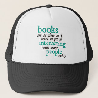 Books are as Close as I Want to get to Interacting Trucker Hat