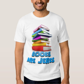 Books are Jerks T-Shirt