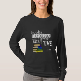 Books are Lighthouses in the Great Sea of Time T-Shirt