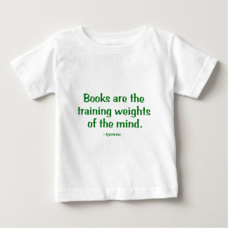 Books Are The Training Weights Of The Mind Baby T-Shirt