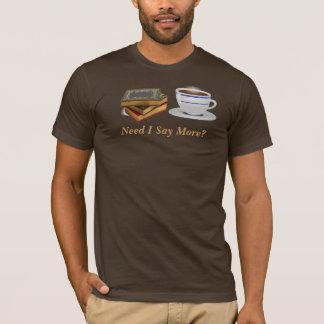 Books & Coffee: Need I Say More? T-Shirt