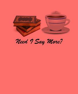 Books & Coffee: Need I Say More? Tshirt