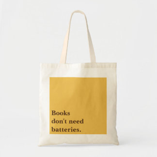 Books don't need batteries. tote bag