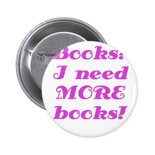Books I Need MORE Books Buttons