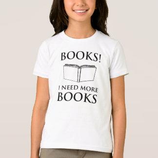 Books! I Need More Books T-Shirt