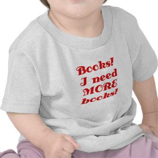 Books I Need MORE Books Tee Shirt