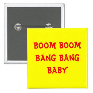 Boom Boom Bang Bang Baby Pinback Buttons