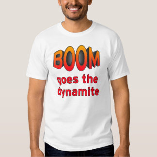 BOOM goes the dynamite Shirt