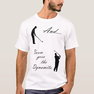 Boom Goes the Golf Dynamite T-Shirt