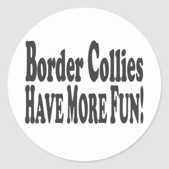 Border Collies Have More Fun! Classic Round Sticker