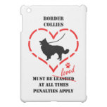 Border Collies Must Be Loved Case For The iPad Mini