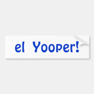 Border Snowbirds el (the) Yooper! Bumper Sticker