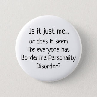 Borderline Personality Disorder Humor Button