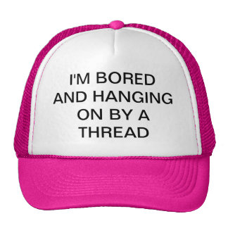 BORED AND HANGING ON BY A THREAD TRUCKER HAT