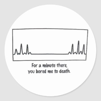 Bored Me To Death Classic Round Sticker
