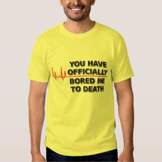 Bored Me To Death Funny T-Shirt Humor