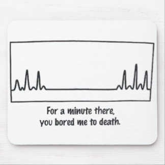 Bored Me To Death Mouse Pad
