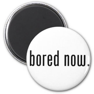 Bored Now 2 Inch Round Magnet